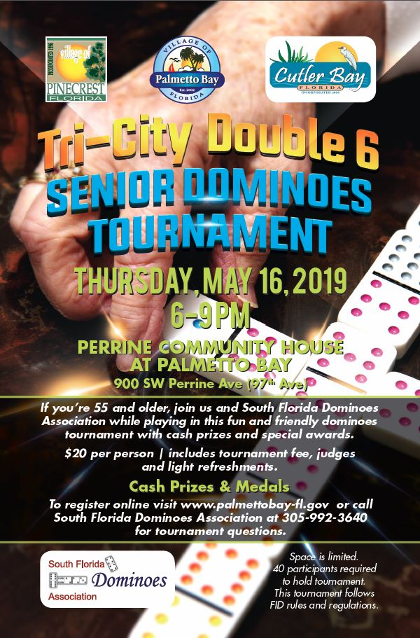 Domino tournament for residents of Pinecrest, Palmetto Bay and Cutler Bay.  20 per person.  May 16th from 6 to 9 pm.  Perrine Community House at Palmetto Bay
