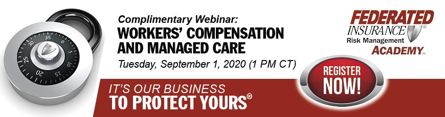 Federated Insurance - Complimentary Webinar: Workers' Compensation and Managed Care
