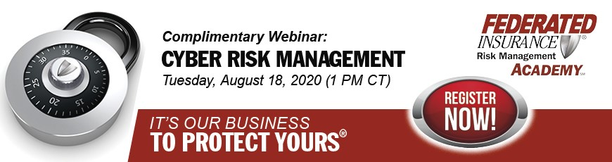 Federated Insurance - Complimentary Webinar: Cyber Risk Management