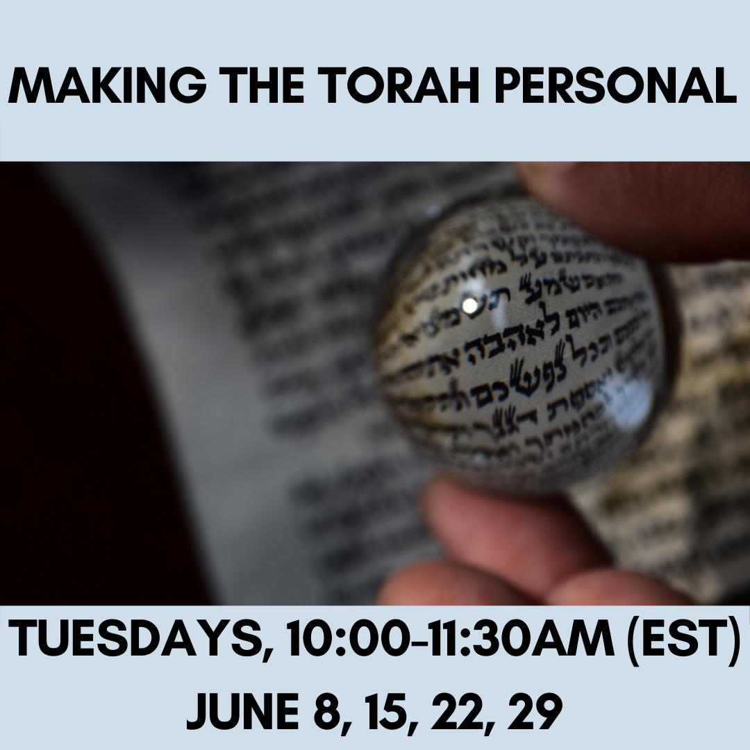 MAKING THE TORAH PERSONAL Tuesdays, 10:00-11:30am (EST) June 8, 15, 22, 29