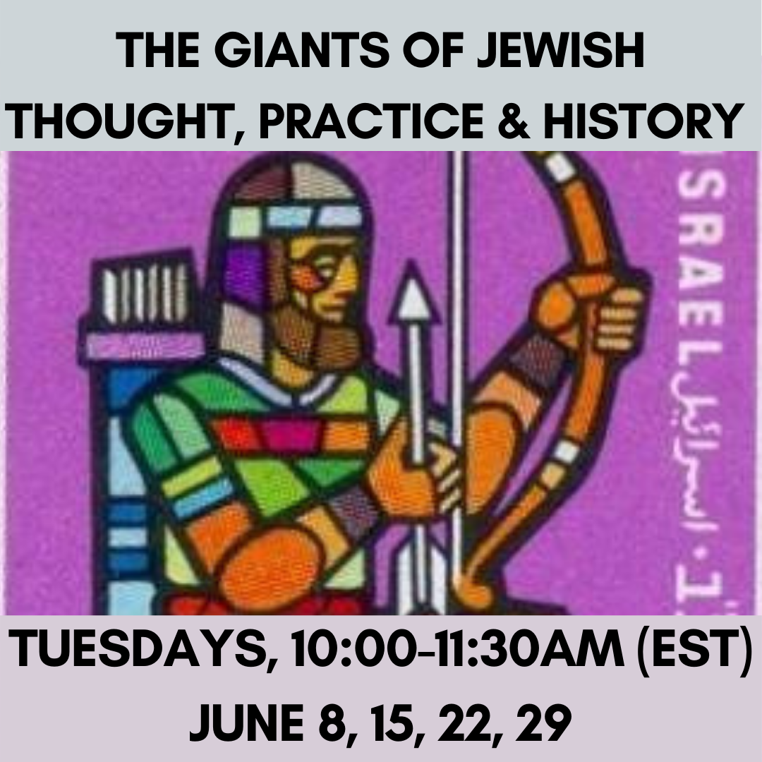 THE GIANTS OF JEWISH THOUGHT, PRACTICE & HISTORY Tuesdays, 10:00-11:30am (EST)June 8, 15, 22, 29