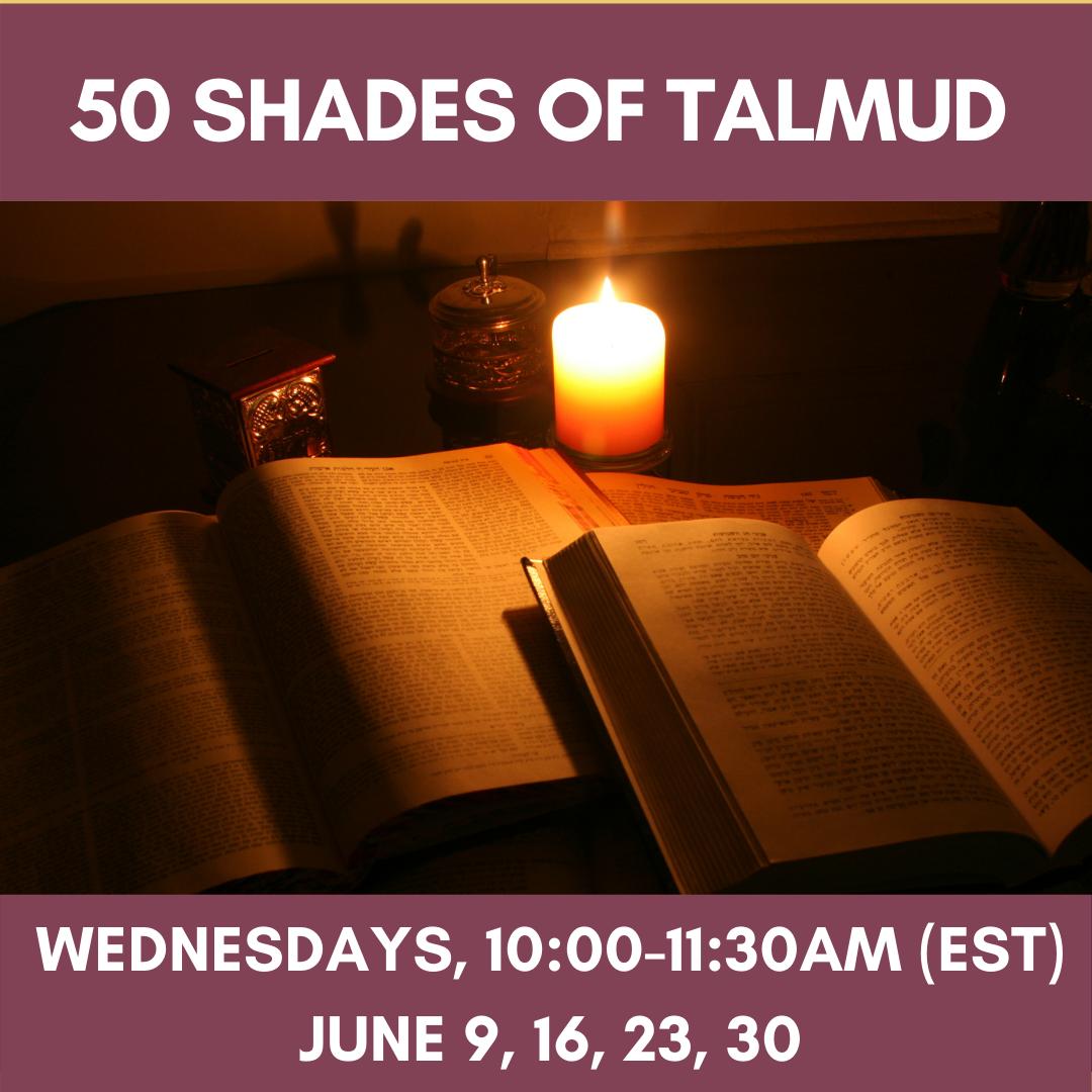 FIFTY SHADES OF TALMUD Wednesdays, 10:00-11:30am (EST)June 9, 16, 23, 30
