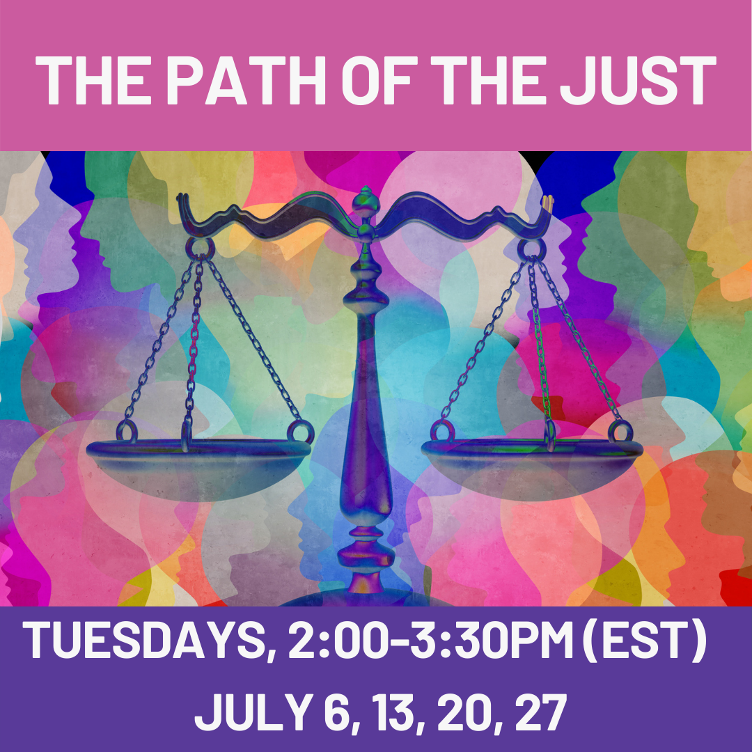THE PATH OF THE JUST Tuesdays, 2:00-3:30pm (EST) July 6, 13, 20, 27