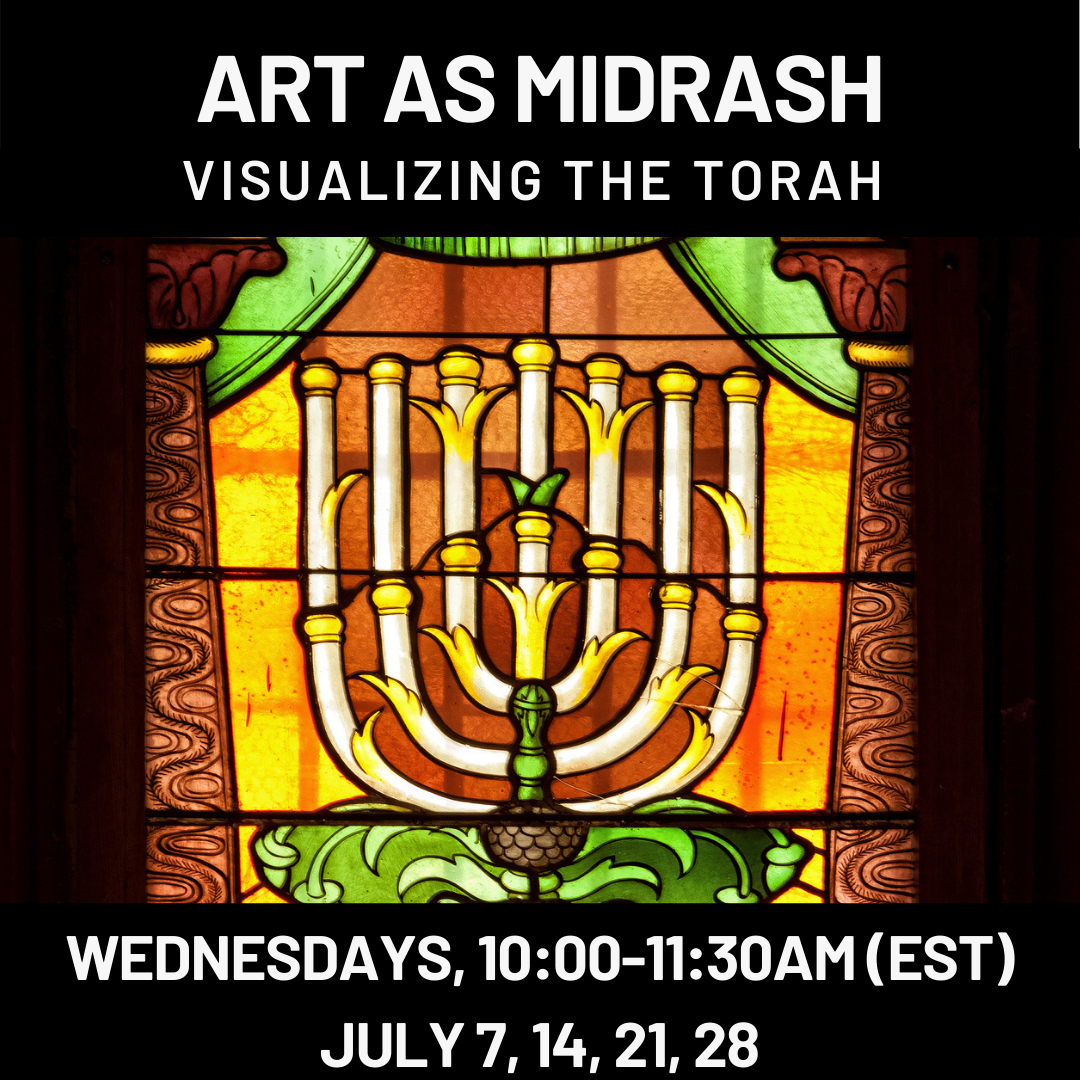 ART AS MIDRASH: Visualizing the Torah  Wednesdays, 10:00-11:30am (EST)July 7, 14, 21, 28