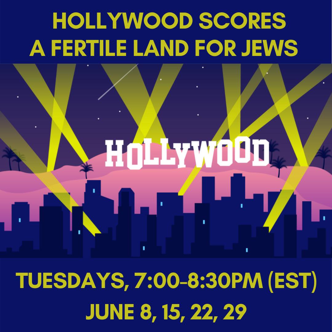 HOLLYWOOD SCORES - A Fertile Land for Jews Tuesdays, 7:00-8:30pm (EST)June 8, 15, 22, 29