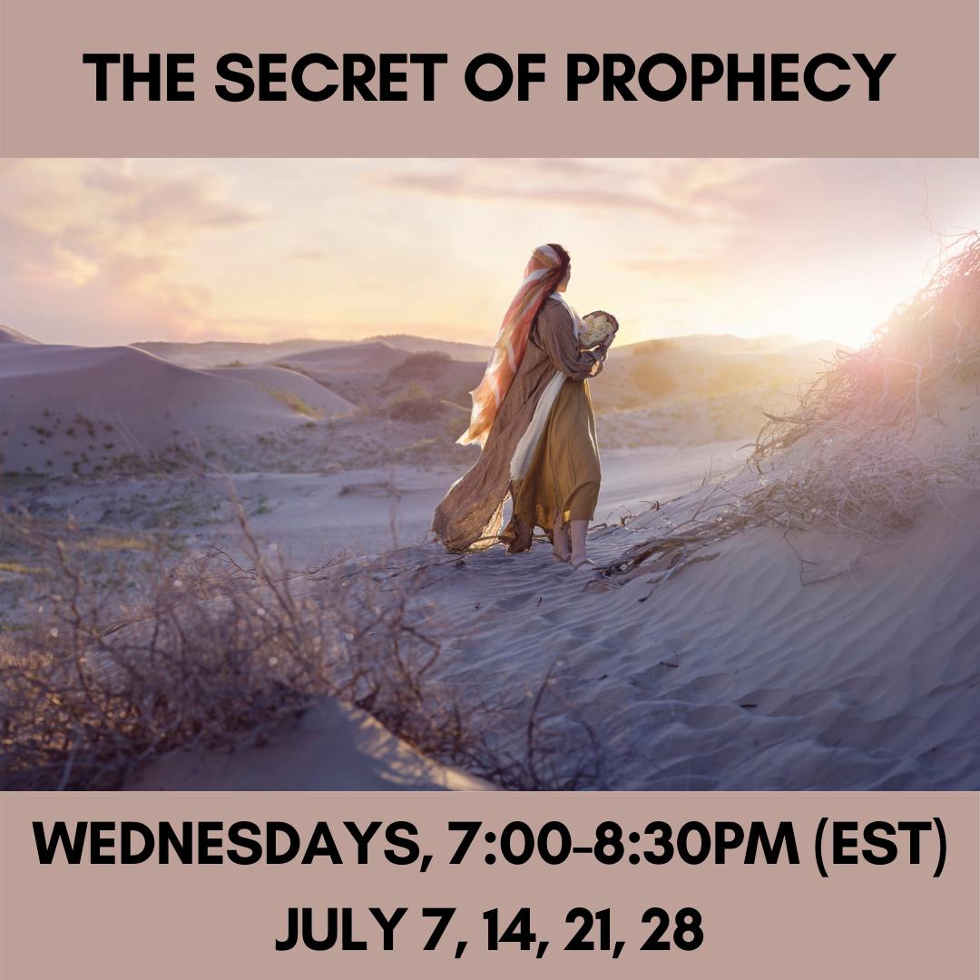THE SECRET OF PROPHECY Wednesdays, 7:00-8:30pm (EST)July 7, 14, 21, 28