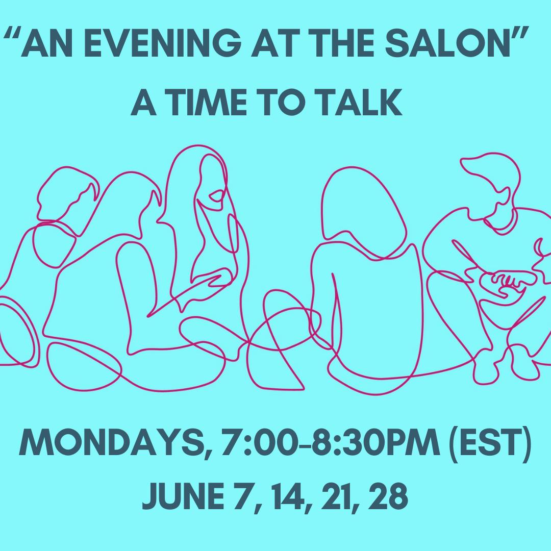 """""""AN EVENING AT THE SALON"""" Mondays, 7:00-8:30Pm (EST) June 7, 14, 21, 28"""