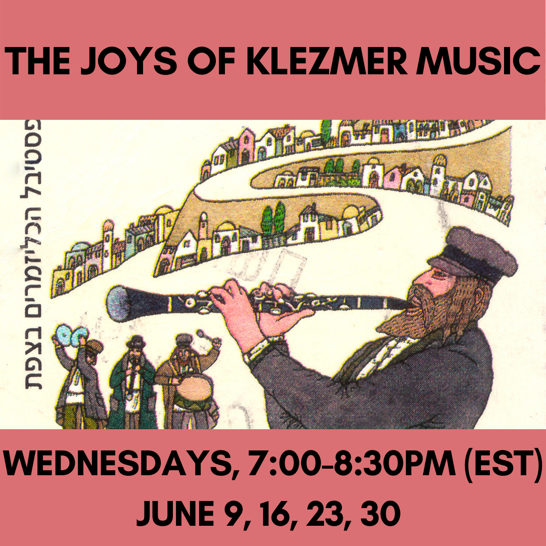 THE JOYS OF KLEZMER MUSIC Wednesdays, 7:00-8:30pm (EST)June 9, 16, 23, 30