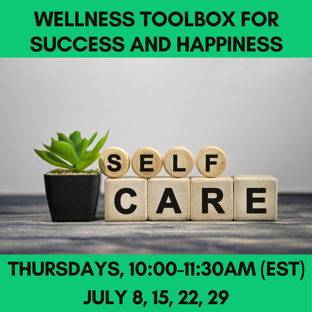 Wellness Toolbox for Success and Happiness Thursdays, 10:00-11:30Am (EST)July 8, 15, 22, 29