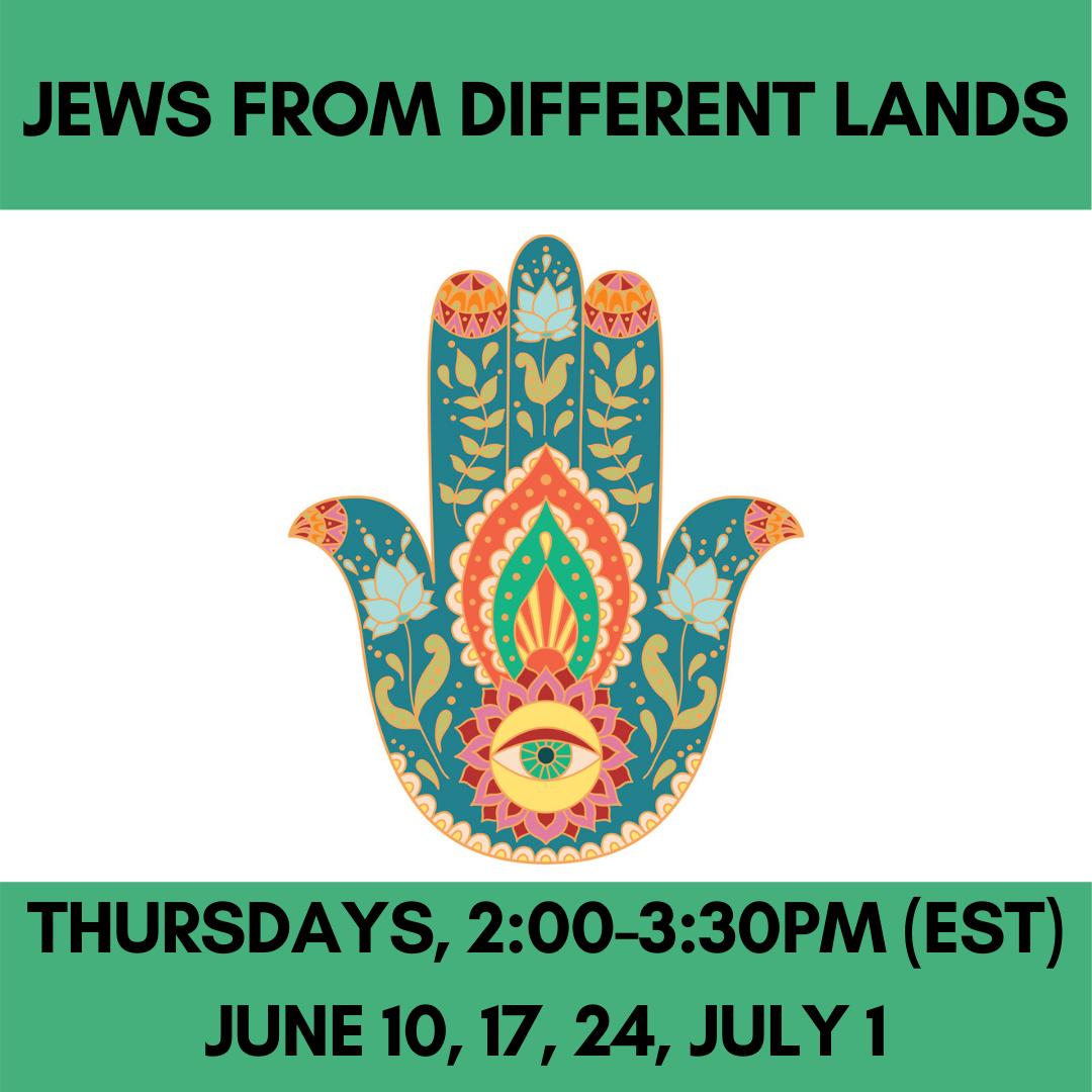 JEWS FROM DIFFERENT LANDS Thursdays, 2:00-3:30pm (EST)June 10, 17, 24, July 1