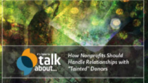 """How nonprofits should handle relationships with """"tainted"""" donors."""
