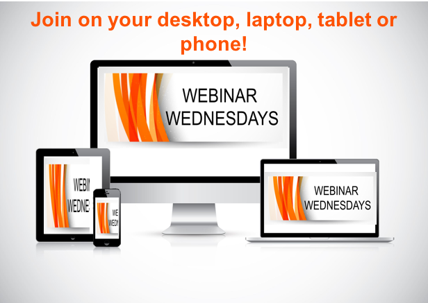 Webinar Wednesdays logo--reads: Join in-person or from your desktop, laptop, tablet or phone! and has images of those mobile screens.
