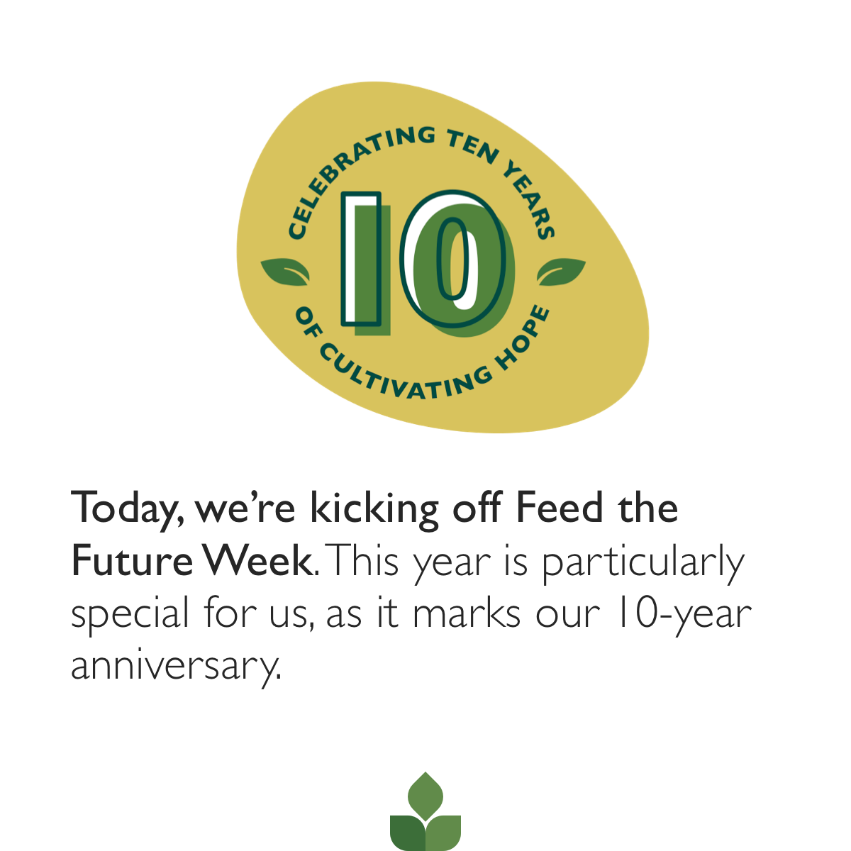 Today, we're kicking off Feed the Future Week. This year is particularly special for us, as it marks our 10year anniversary.