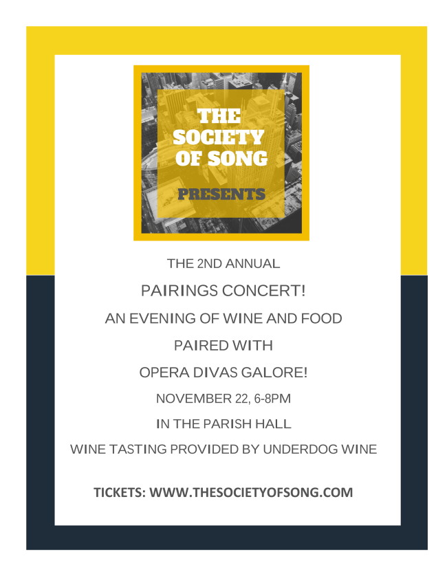 THE 2ND ANNUAL PAIRINGS CONCERT! AN EVENING OF WINE AND FOOD PAIRED WITH OPERA DIVAS GALORE! NOVEMBER 22  6-8PM IN THE PARISH HALL WINE TASTING PROVIDED BY UNDERDOG WINE TICKETS  WWW.THESOCIETYOFSONG.COM