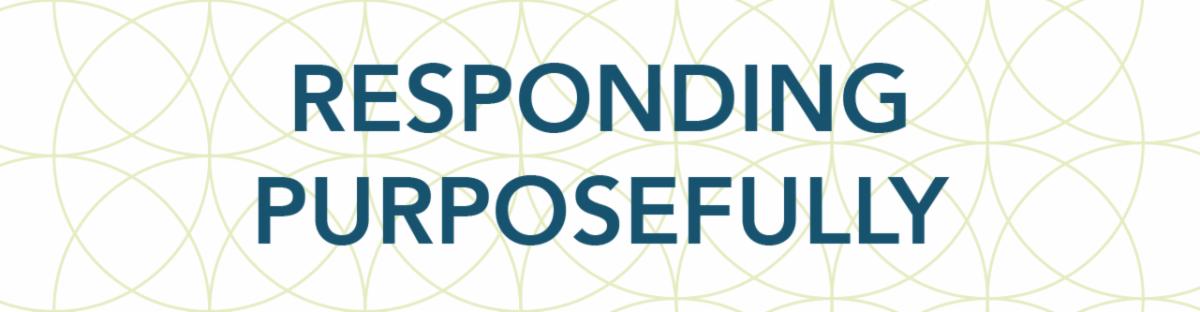Responding Purposefully