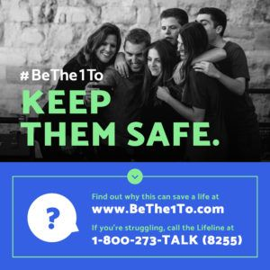 Group of teens with Keep them safe step of Be the One to campaign overlaid and web address and phone number 1-800-273-8255 below.