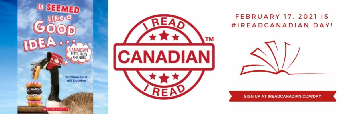 Book cover image of  It Seemed Like a Good Idea...Canadian Feats, Facts and Flubs by Ted and Will Staunton. I Read Canadian Day Day graphic with text: February 17, 2021 is #IReadCanadian Day! Sign up at Ireadcanadian.com