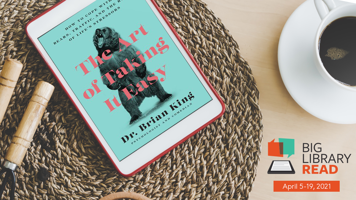 Photo of an ereader featuring the cover of the book Taking it Easy by Dr. Brian King. The ereader is sitting on a placemat on a table beside a cup of coffee. Big Library Read April 5-19, 2021 logo.