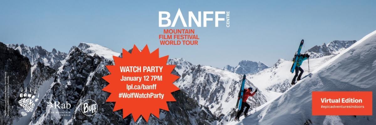 Photo of skier ascending snowy mountain. Text: Banff Centre Mountain Film Festival World Tour. Virtual Edition. #WolfWatchParty January 12, 7pm lpl.ca/banff #epicadventuresoutdoors Sponsor logos: Rab, Banff Lake Louise, Buff