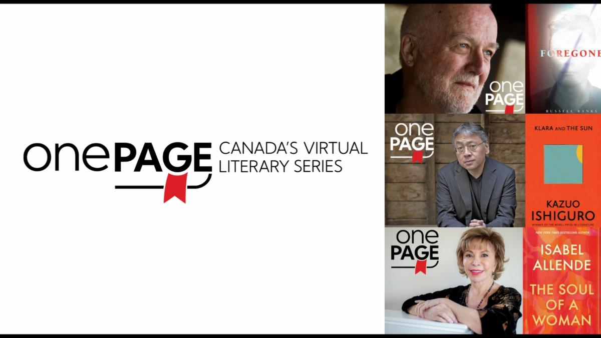 One Page: Canada's Virtual Literary Series logo. Photo of author Russel Banks and the cover of his novel, Forgone. Photo of author Kazuo Ishiguro and his novel Klara and the Sun. Photo of author Isabel Allende and her novel The Soul of a Woman.