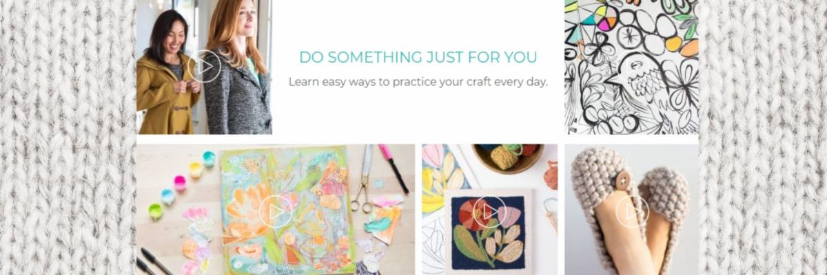 Photo showing various types of crafts created using the Creativebug platform including knitted slippers, drawing and painting Text: Do something just for you. Learn easy ways to practice your craft every day.