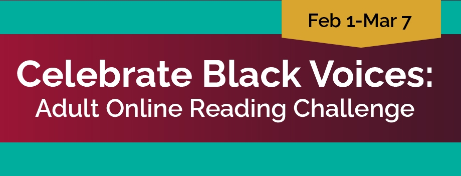 Celebrate Black Voices: Adult Reading Challenge Feb 1-Mar 7