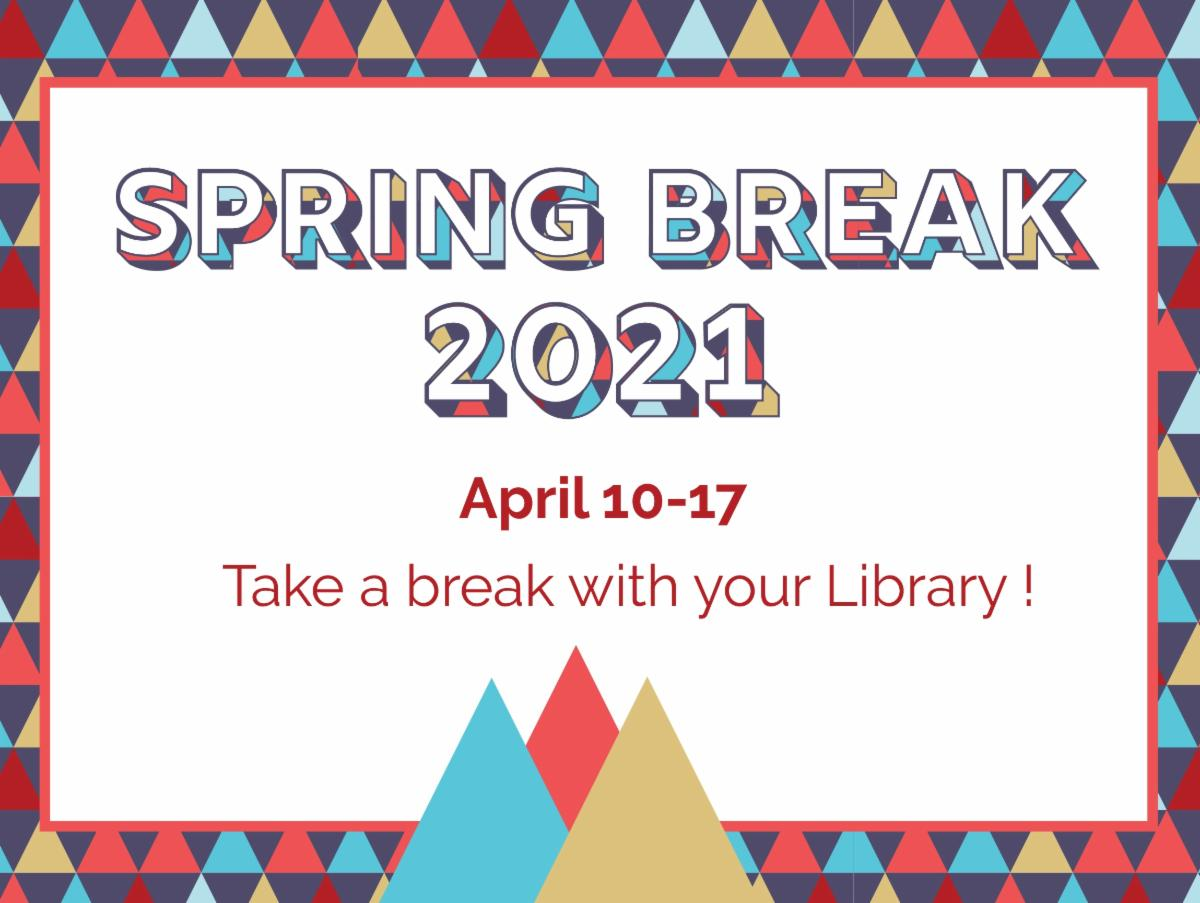 Graphic: Spring Break 20201. April 10-17. Take a break with your Library!