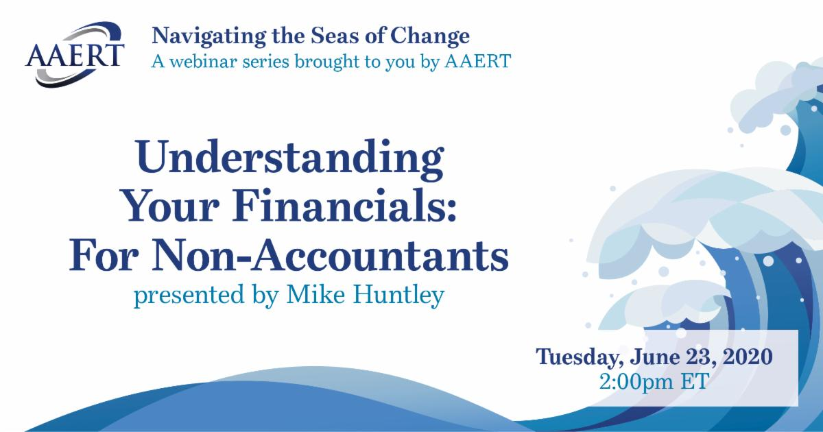 """The AAERT Navigating the Seas of Change Webinar Series Continues with """"Understanding Your Financials for Non-Accountants"""" Tuesday, June 23 at 2 pm EDT."""