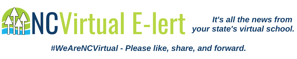 NCVirtual E-lert. It's all the news from your state's virtual school. Please like, share, and forward.