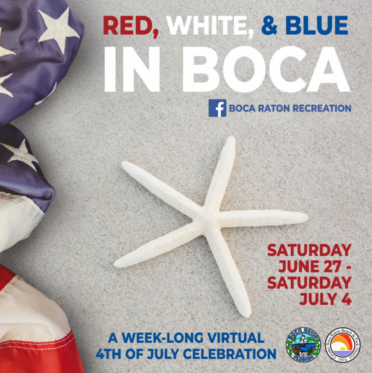 Red, White and Blue in Boca. SAturday June 27 to Saturday July 4. A week long virtual 4th of july celebration. Boca Raton REcreation on Facebook