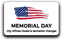 Memorial Day. City offices Closed & sanitation changes.