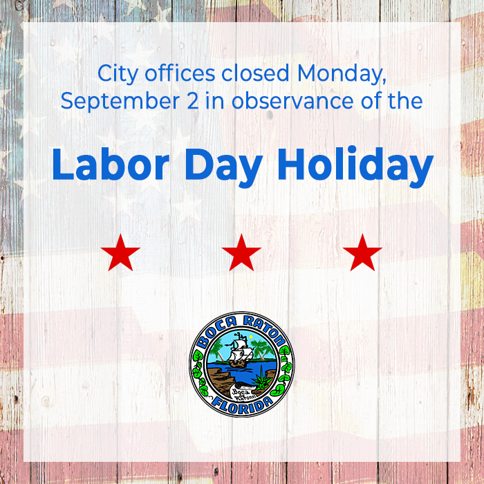 City offices closed Monday September 2 in observance of the Labor Day Holiday. Boca Raton Florida