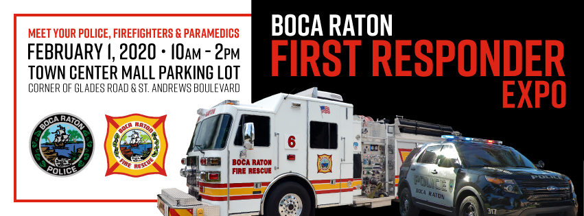 Boca Raton First Responder Expo. Meet your police, firefighters and paramedics. February 1, 2020 10am to 2pm. Town Center Mall Parking Lot