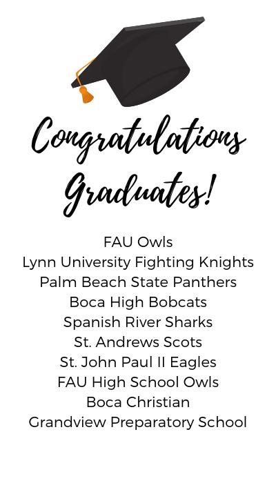 Congratulations Graduates! FAU Owls, Lynn University Fighting Knights Palm Beach State Panthers, Boca High Bobcats, St. Andrews Scots, St. john Paul II Eagles, FAU High School Owls, Boca Christian, Grandview Preparatory School, Spanish River Sharks