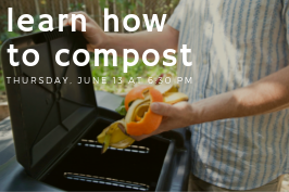 learn how to compost thursday, june 13 at 6:30 pm