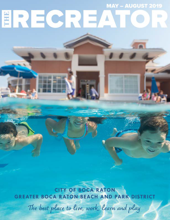 The Recreator May to August 2019. City of Boca Raton, Greater Boca Raton Beach and Park District. The best place to live, work, learn and play