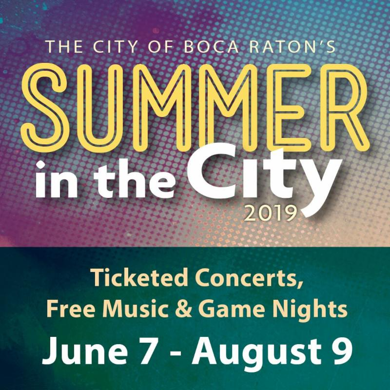 The City of Boca Raton's Summer in the City 2019 ticketed concerts, free music & game nights June 7 - August 9