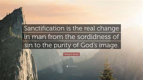 William Ames Quote - Sanctification