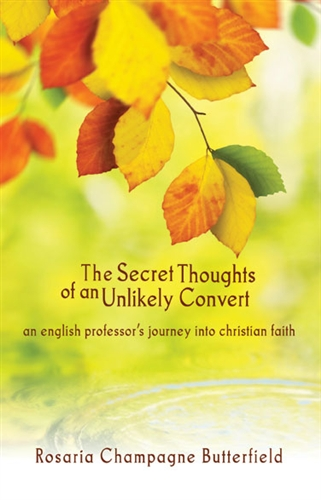 Secret Thoughts of an Unlikely Convert Rosaria Butterfield