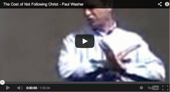 Free-Paul-Washer-VIdeo-High-Cost-Of-Not-Following-Chirst