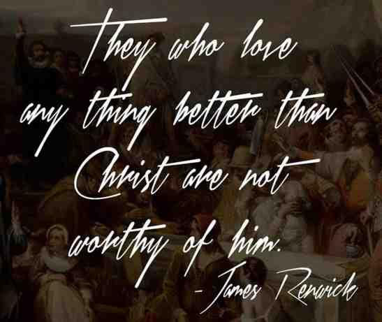 James Renwick (Martyr) Covenanter Quote - Love Christ Above All