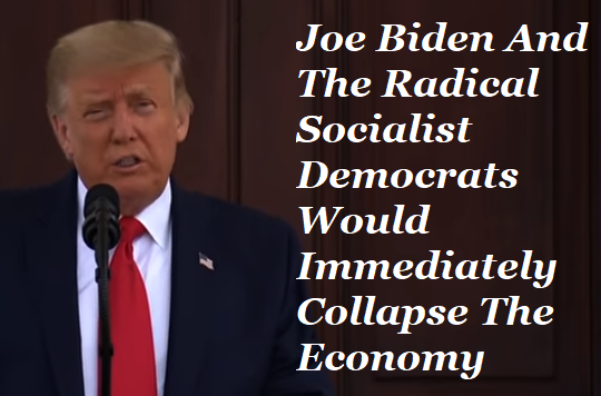 Trump-Joe-Biden-Radical-Socialist-Democrats-Would-Collapse-Economy