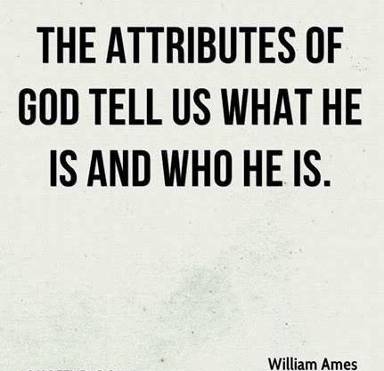 William Ames (Puritan) Quote - Attributes of God