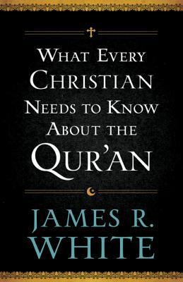 James White - What Every Christian Needs to Know About the Quran