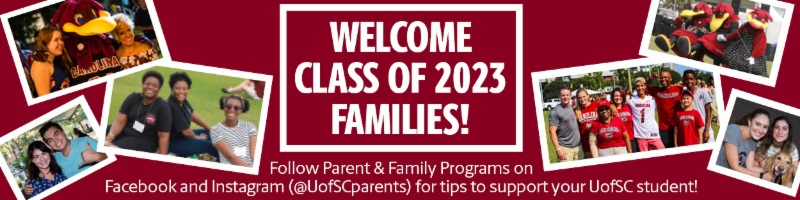 Welcome Class of 2023! Follow Office of Parent & Family Programs on Facebook and Instagram (UofSCparents) for tips to support your UofSC student!