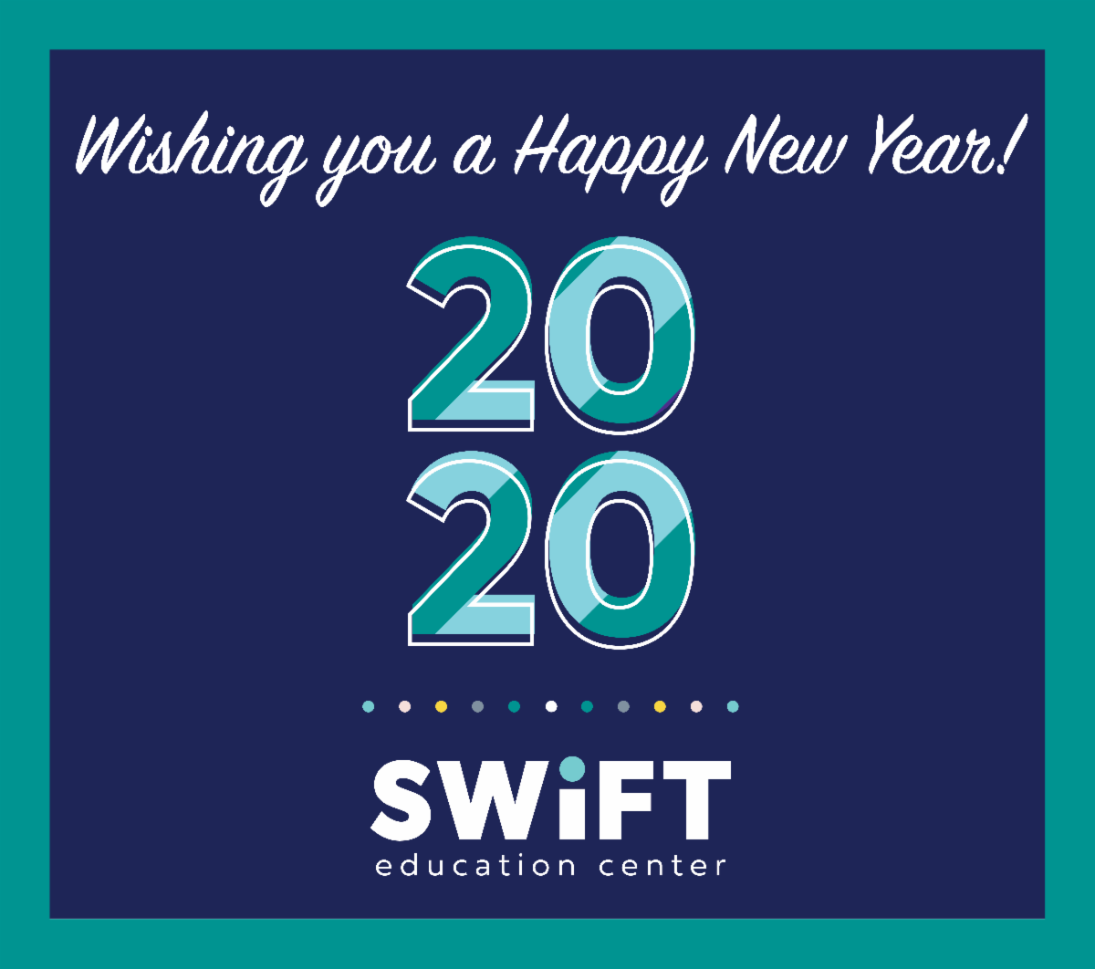 Wishing you a Happy New Year! 2020 SWIFT Education Center