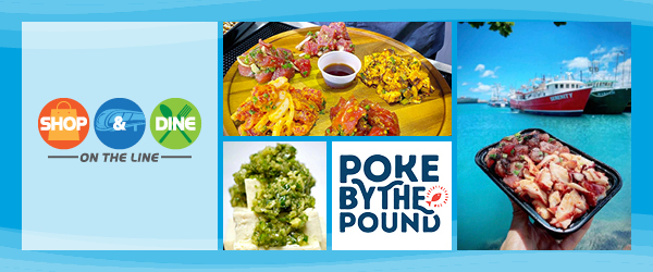 Shop & Dine on the Line Business Spotlight:  Poke by the Pound --- Click here to learn more