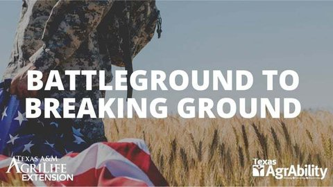 Picture of a Battleground to Breaking Ground poster showing a veteran in camouflage clothing carrying a USA flag in front a wheat field and having Texas AgrAbility printed in white in the lower right corner.