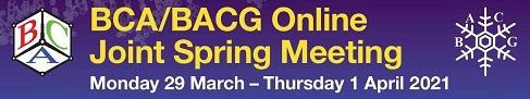 British Crystallographic Association (BCA) and British Association for Crystal Growth (BACG) 2021 online spring meeting