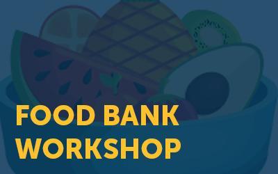Food Bank Workshop: March 14